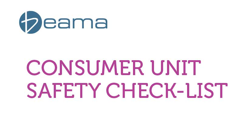 BEAMA's Safety Check-list for Consumer Units
